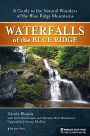 Waterfalls of the Blue Ridge - A Hiking Guide to the Cascades of the Blue Ridge Mountains ebook by Johnny Molloy,Nichole Blouin,Marilou Weir Bordonaro,Steve Bordonaro