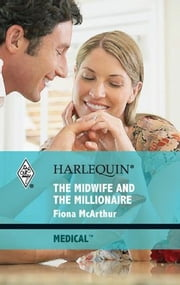 The Midwife and the Millionaire ebook by Fiona McArthur