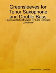 Greensleeves for Tenor Saxophone and Double Bass - Pure Duet Sheet Music By Lars Christian Lundholm ebook by Lars Christian Lundholm
