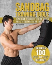 Sandbag Training Bible - Functional Workouts to Tone, Sculpt and Strengthen Your Entire Body ebook by Ben  Hirshberg