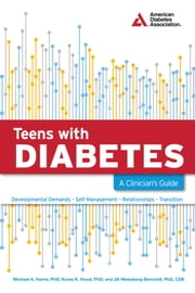 Teens with Diabetes - A Clinician's Guide ebook by Michael A. Harris, Ph.D.,Korey K. Hood,Jill Weissberg-Benchell