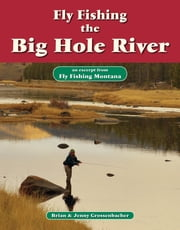 Fly Fishing the Big Hole River - An Excerpt from Fly Fishing Montana ebook by Brian Grossenbacher,Jenny Grossenbacher