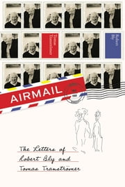 Airmail - The Letters of Robert Bly and Tomas Transtromer ebook by Robert Bly,Tomas Transtromer
