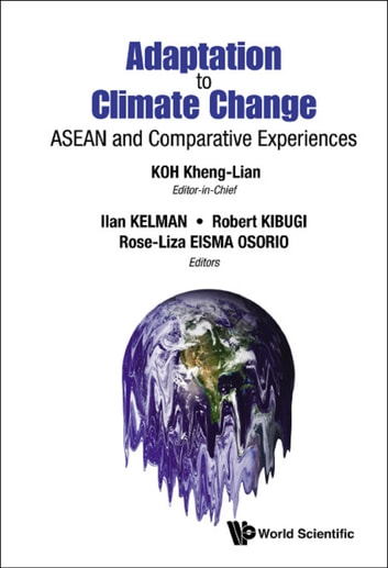 Adaptation to Climate Change - ASEAN and Comparative Experiences ebook by Kheng-Lian Koh,Ilan Kelman,Robert Kibugi;Rose-Liza Eisma Osorio