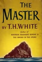 The Master ebook by T. H. White