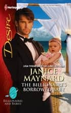 The Billionaire's Borrowed Baby - A Billionaire Romance ebook by Janice Maynard