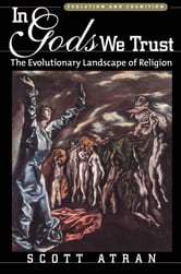 In Gods We Trust: The Evolutionary Landscape of Religion ebook by Scott Atran