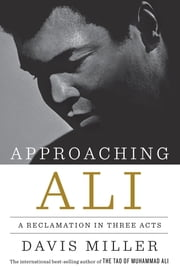 Approaching Ali: A Reclamation in Three Acts ebook by Davis Miller