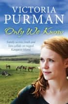 Only We Know ebook by Victoria Purman
