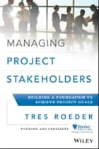 Managing Project Stakeholders ebook by Tres Roeder
