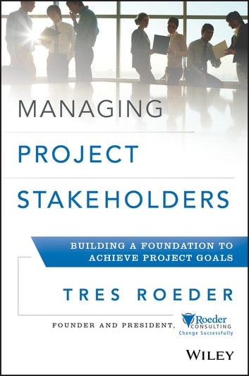 Managing project stakeholders ebook by tres roeder 9781118504260 managing project stakeholders building a foundation to achieve project goals ebook by tres roeder fandeluxe Choice Image