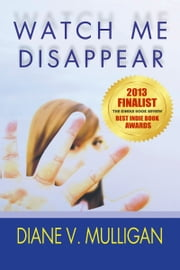 Watch Me Disappear ebook by Diane V. Mulligan