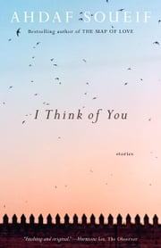 I Think of You - Stories ebook by Ahdaf Soueif