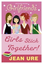 Girlfriends: Girls Stick Together! ebook by Jean Ure
