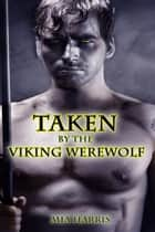 Taken by the Viking Werewolf (BBW Paranormal Erotic Romance – Alpha Male) ebook by Mia Harris
