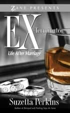 Ex-Terminator - Life After Marriage ebook by Suzetta Perkins