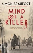 Mind Of A Killer - A Victorian mystery ebook by Simon Beaufort