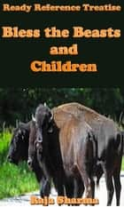 Ready Reference Treatise: Bless the Beasts and Children ebook by Raja Sharma