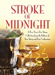 Stroke of Midnight: A New Year's Eve Storty Collection ebook by The Editors Of True Story And True Confessions