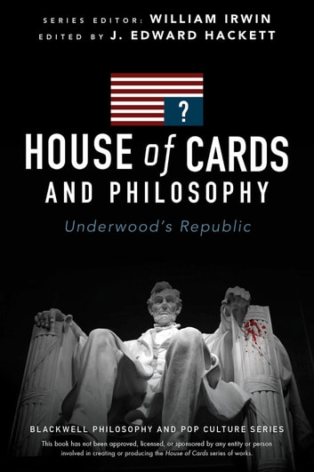 House of Cards and Philosophy - Underwood's Republic ebook by J. Edward Hackett