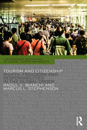 Tourism and Citizenship - Rights, Freedoms and Responsibilities in the Global Order ebook by Raoul Bianchi,Marcus Stephenson