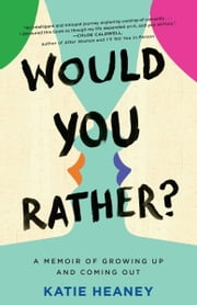 Would You Rather? - A Memoir of Growing Up and Coming Out ebook by Katie Heaney