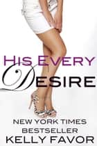 His Every Desire (For His Pleasure, Book 7) ebook by Kelly Favor