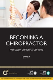Becoming a Chiropractor - Is Chiropractic Really the Career for You? ebook by Christina Cunliffe