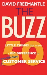 The Buzz - 50 Little Things that Make a Big Difference to Worldclass Customer Service ebook by David Freemantle
