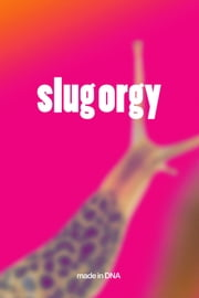 Slug Orgy ebook by Made in DNA