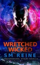 Wretched Wicked - Preternatural Affairs, #10 ebook by SM Reine