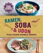 Ramen, Soba & Udon - Plus other noodle dishes ebook by Love Food Editors