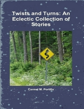 Twists and Turns: An Eclectic Collection of Stories ebook by Carmel M. Portillo
