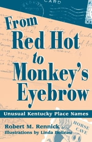 From Red Hot to Monkey's Eyebrow - Unusual Kentucky Place Names ebook by Robert M. Rennick