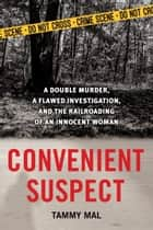 Convenient Suspect - A Double Murder, a Flawed Investigation, and the Railroading of an Innocent Woman ebook by Tammy Mal
