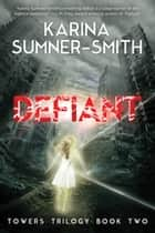 Defiant - Towers Trilogy Book Two ebook by Karina Sumner-Smith