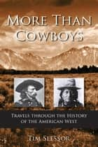 More Than Cowboys - Travels Through the History of the American West ebook by Tim Slessor