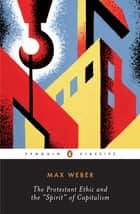The Protestant Ethic and the Spirit of Capitalism - and Other Writings ebook by Max Weber, Peter Baehr, Peter Baehr,...