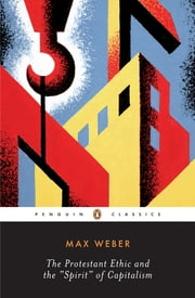 The Protestant Ethic and the Spirit of Capitalism - and Other Writings ebook by Max Weber
