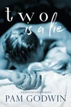 Two is a Lie - Tangled Lies, #2 ebook by Pam Godwin