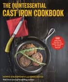 The Quintessential Cast Iron Cookbook - 100 One-Pan Recipes to Make the Most of Your Skillet ebook by