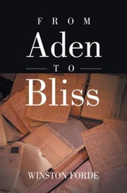 From Aden to Bliss ebook by Winston Forde
