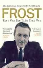 Frost: That Was The Life That Was ebook by Neil Hegarty
