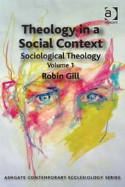 Theology in a Social Context - Sociological Theology Volume 1 ebook by Professor Robin Gill,Revd Thomas Hughson,Professor Bruce Kaye,Very Revd Prof Martyn Percy