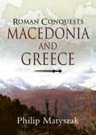 Roman Conquests: Macedonia and Greece ebook by Philip  Matyszak