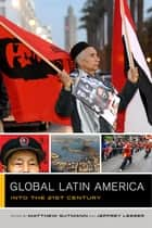 Global Latin America - Into the Twenty-First Century ebook by Matthew C. Gutmann, Jeffrey Lesser