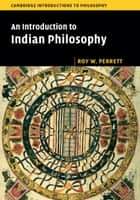 An Introduction to Indian Philosophy ebook by Roy W. Perrett