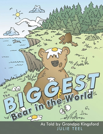 The Biggest Bear in the World - As Told by Grandpa Kingsford ebook by Julie Teel