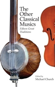 The Other Classical Musics - Fifteen Great Traditions ebook by Michael Church