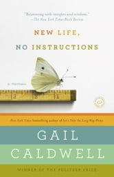 New Life, No Instructions - A Memoir ebook by Gail Caldwell